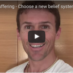 End Your Suffering – Choose a new belief system!